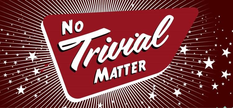No Trivial Matter – 21 November 2015